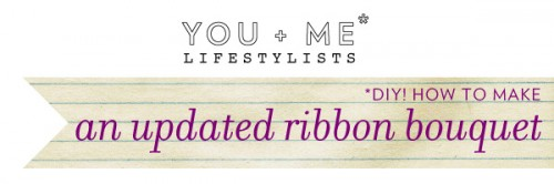 You + Me* DIY: Updated ribbon bouquet 5