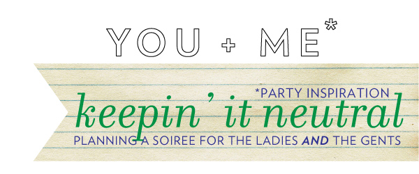 You + Me*: Keepin' it neutral party inspiration 9